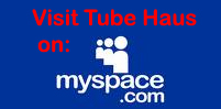 Click on the MySpace Logo to visit Tube Haus on MySpace.com! Ask for an add while you're there!